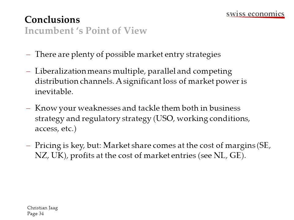 Conclusions Incumbent s Point of View There are plenty of possible market entry strategies Liberalization means multiple, parallel and competing distr