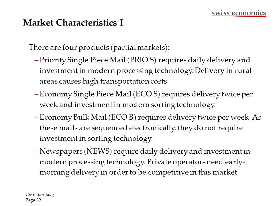 Market Characteristics I There are four products (partial markets): Priority Single Piece Mail (PRIO S) requires daily delivery and investment in mode