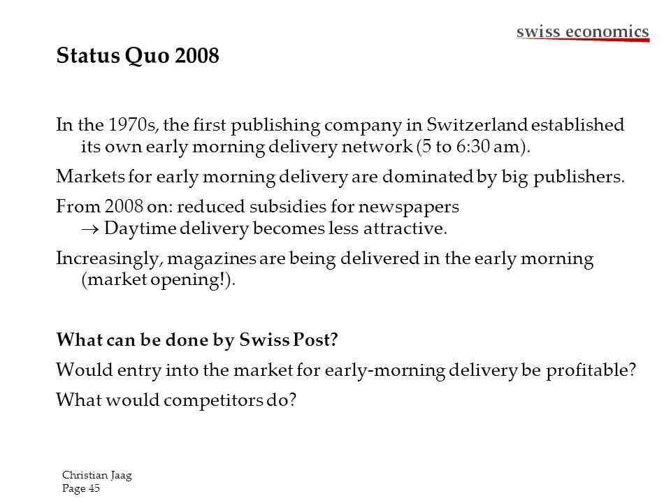 Status Quo 2008 In the 1970s, the first publishing company in Switzerland established its own early morning delivery network (5 to 6:30 am). Markets f