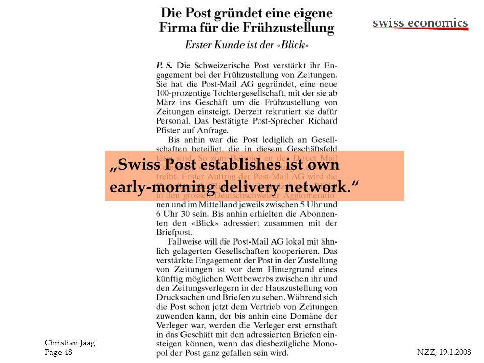 NZZ, 19.1.2008 Christian Jaag Page 48 Swiss Post establishes ist own early-morning delivery network.