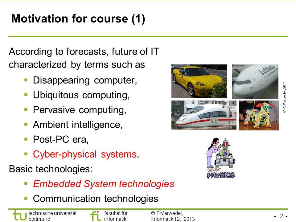 - 2 - technische universität dortmund fakultät für informatik P.Marwedel, Informatik 12, 2013 Motivation for course (1) According to forecasts, future