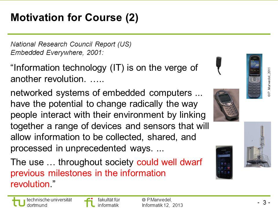 - 3 - technische universität dortmund fakultät für informatik P.Marwedel, Informatik 12, 2013 Motivation for Course (2) Information technology (IT) is