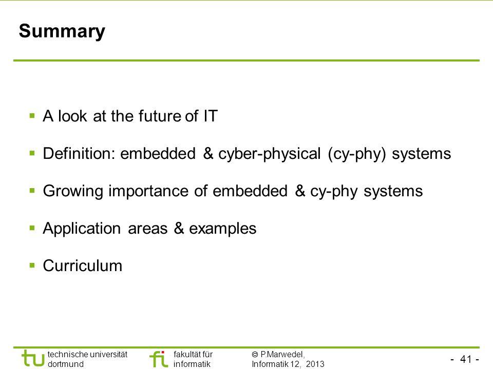 - 41 - technische universität dortmund fakultät für informatik P.Marwedel, Informatik 12, 2013 Summary A look at the future of IT Definition: embedded