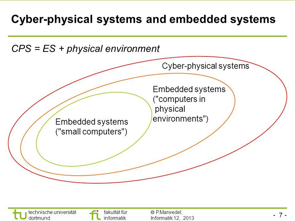 - 7 - technische universität dortmund fakultät für informatik P.Marwedel, Informatik 12, 2013 Cyber-physical systems and embedded systems CPS = ES + p