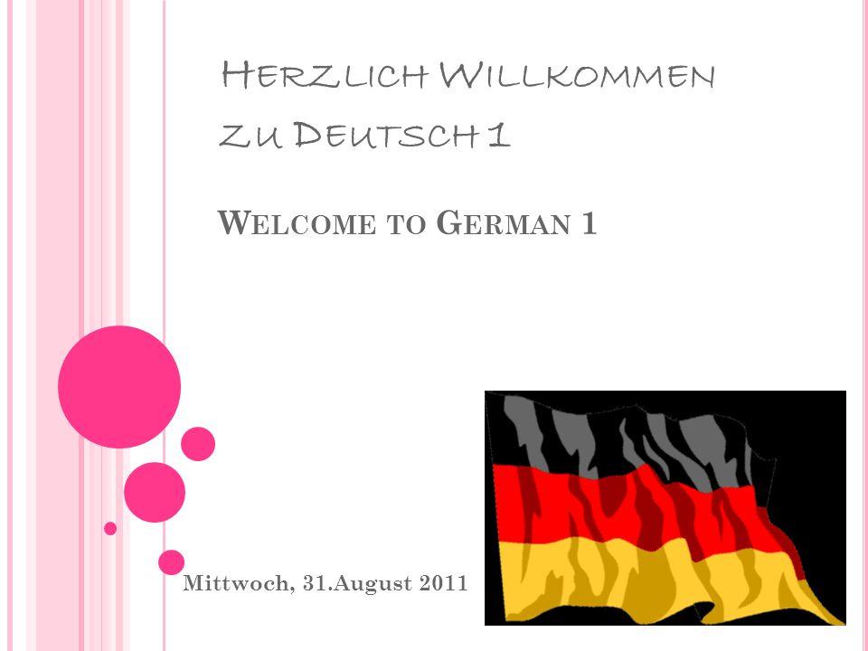 H ERZLICH W ILLKOMMEN ZU D EUTSCH 1 W ELCOME TO G ERMAN 1 Mittwoch, 31.August 2011