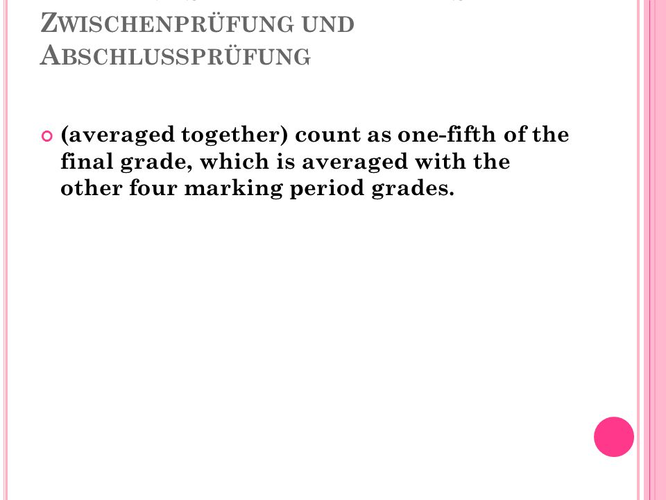 MID-TERMS AND FINAL EXAMS Z WISCHENPRÜFUNG UND A BSCHLUSSPRÜFUNG (averaged together) count as one-fifth of the final grade, which is averaged with the other four marking period grades.