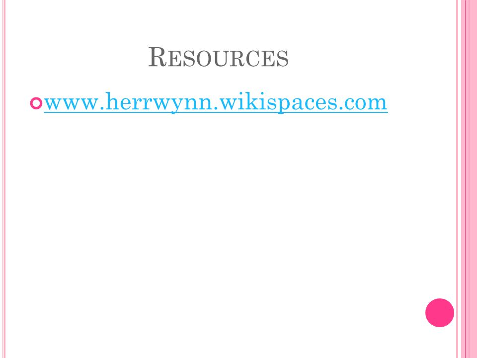 R ESOURCES www.herrwynn.wikispaces.com