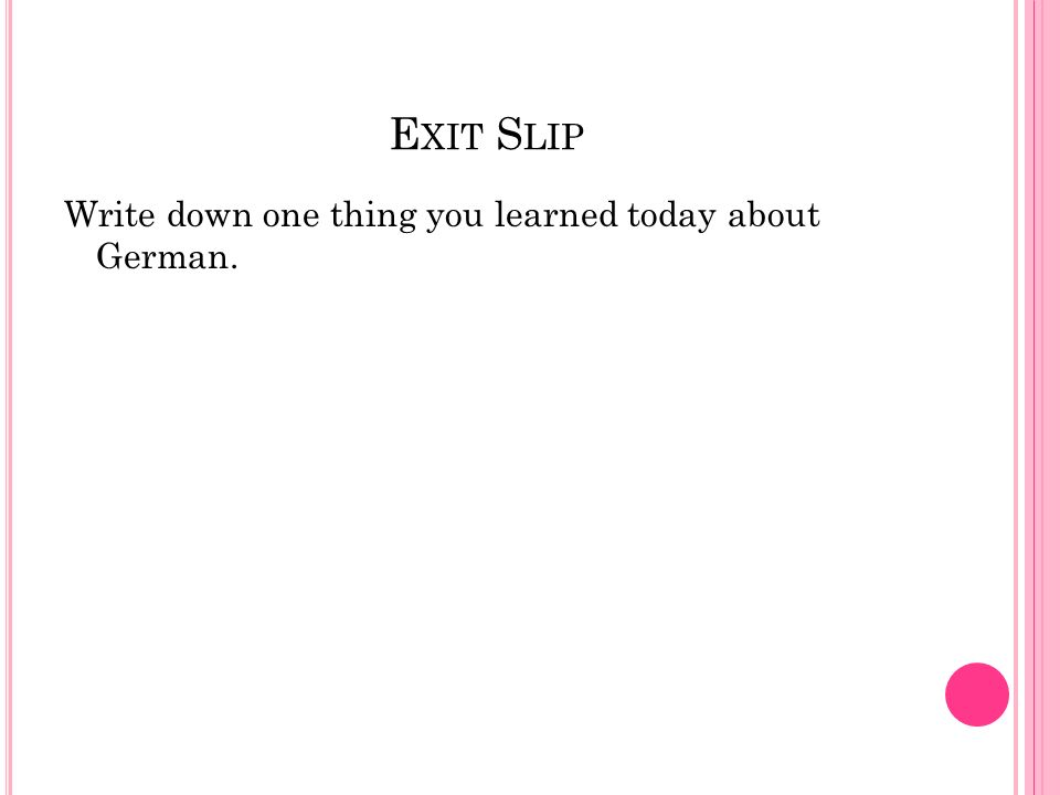 E XIT S LIP Write down one thing you learned today about German.