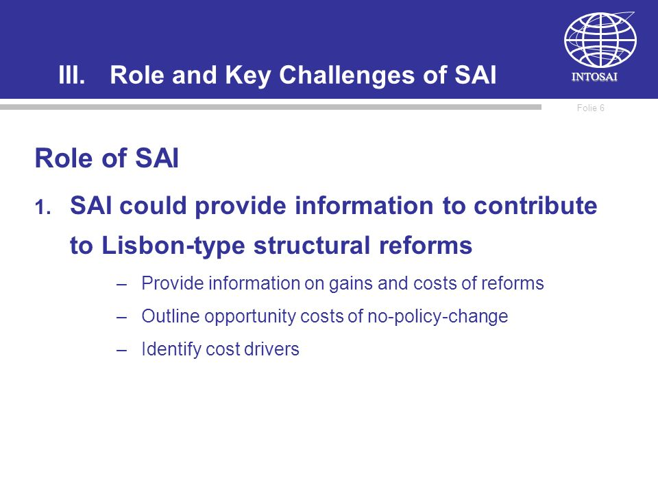 INTOSAI Folie 5 III.Role and Key Challenges of SAI Challenges SAI`s Involvment vs SAI`s independence Data availability Data comparability Measurement problems