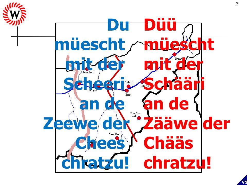 2 VS Du müescht mit der Scheeri an de Zeewe der Chees chratzu! Düü müescht mit der Schääri an de Zääwe der Chääs chratzu!