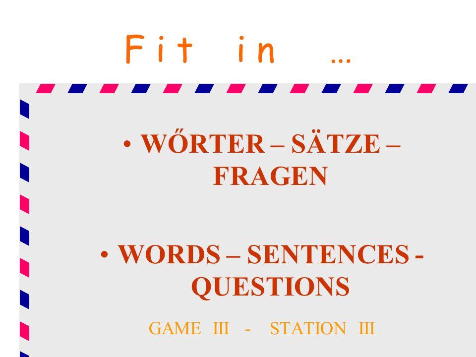 F i t i n … WŐRTER – SÄTZE – FRAGEN WORDS – SENTENCES - QUESTIONS GAME III - STATION III