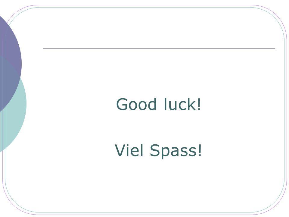 Good luck! Viel Spass!