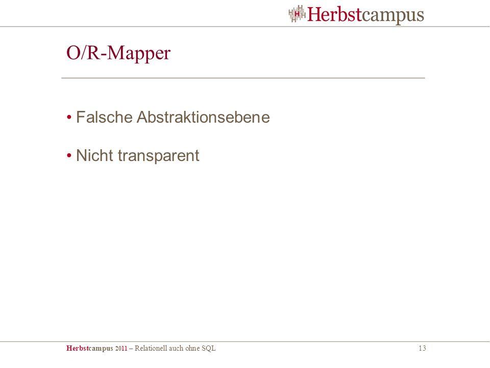 Herbstcampus 2011 – Relationell auch ohne SQL13 O/R-Mapper Falsche Abstraktionsebene Nicht transparent