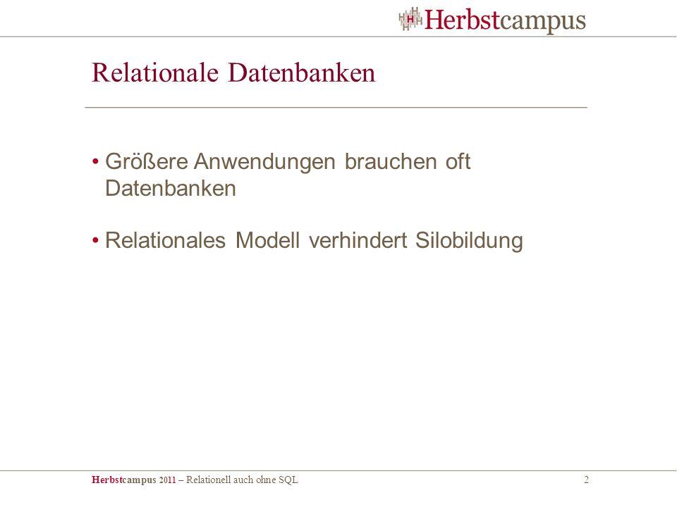 Herbstcampus 2011 – Relationell auch ohne SQL2 Relationale Datenbanken Größere Anwendungen brauchen oft Datenbanken Relationales Modell verhindert Silobildung