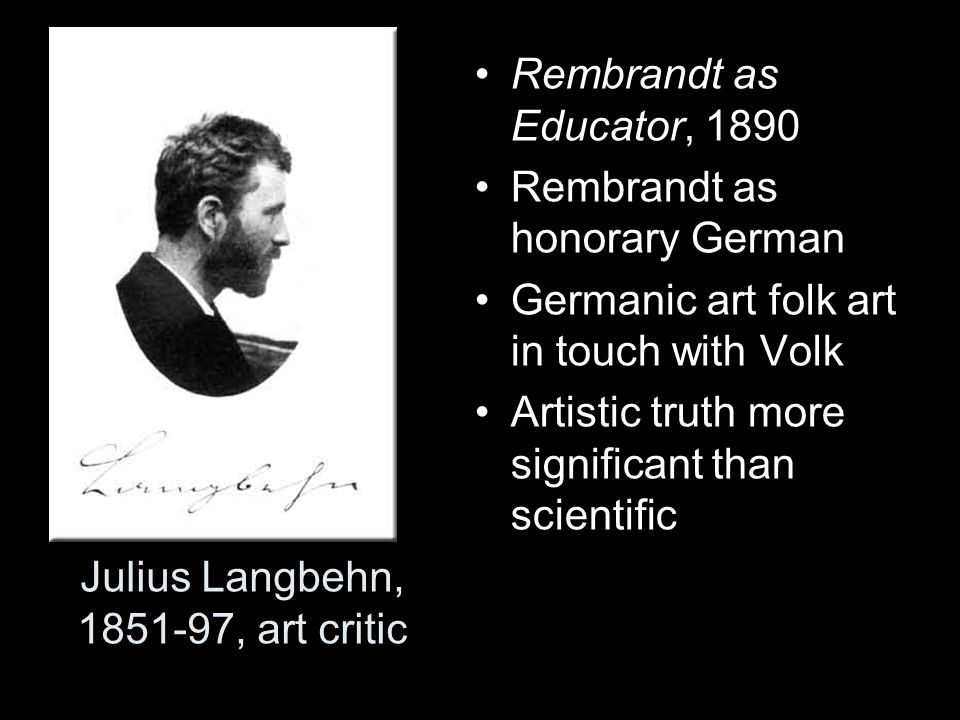 Julius Langbehn, 1851-97, art critic Rembrandt as Educator, 1890 Rembrandt as honorary German Germanic art folk art in touch with Volk Artistic truth