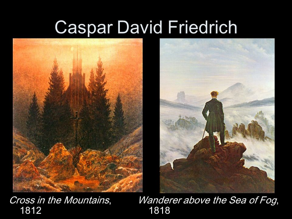 Caspar David Friedrich Cross in the Mountains, 1812 Wanderer above the Sea of Fog, 1818
