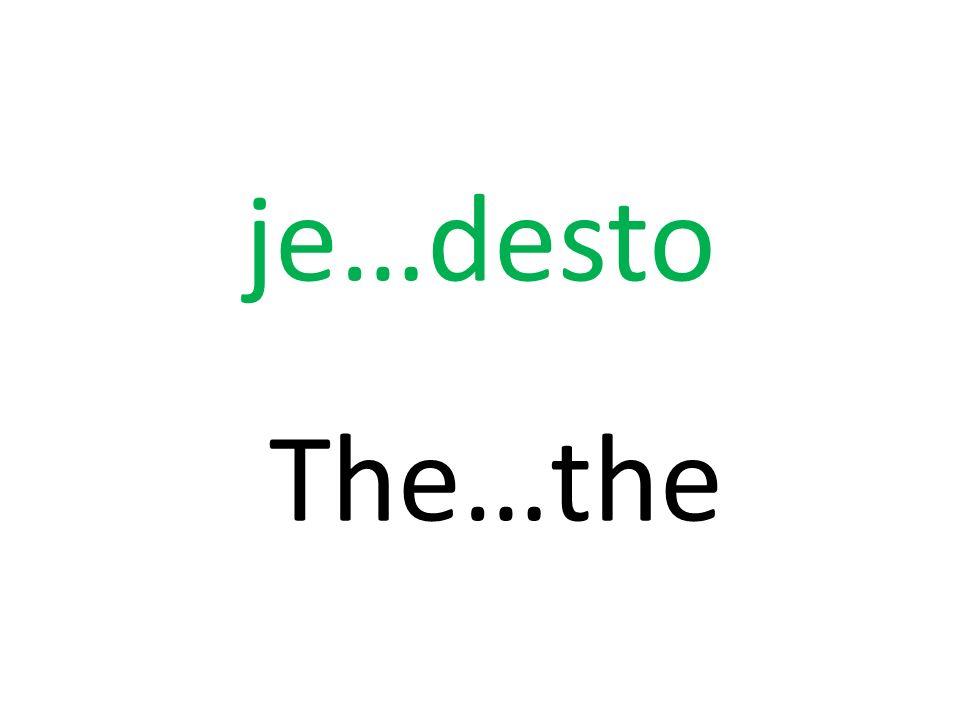 je…desto The…the