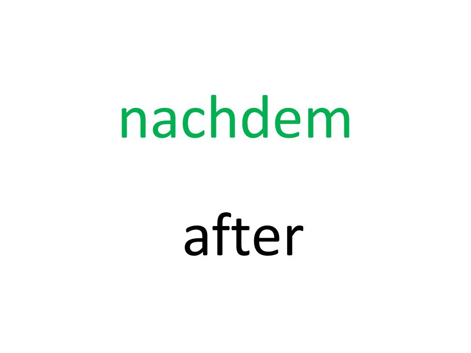 nachdem after