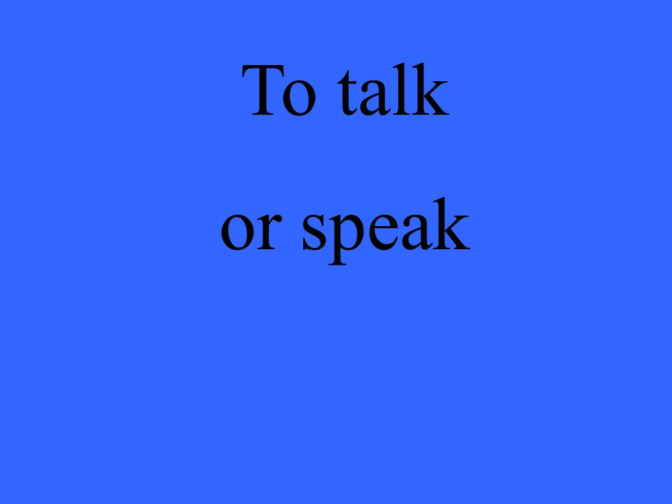 To talk or speak