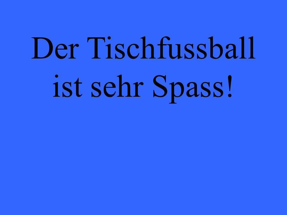 Der Tischfussball ist sehr Spass!