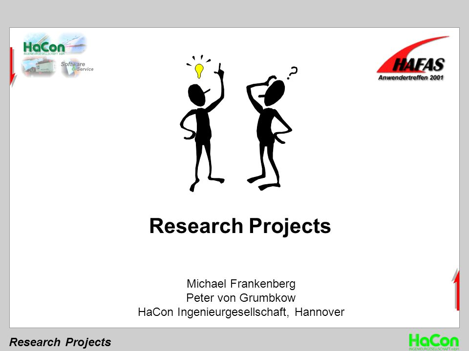 Research Projects Michael Frankenberg Peter von Grumbkow HaCon Ingenieurgesellschaft, Hannover Research Projects
