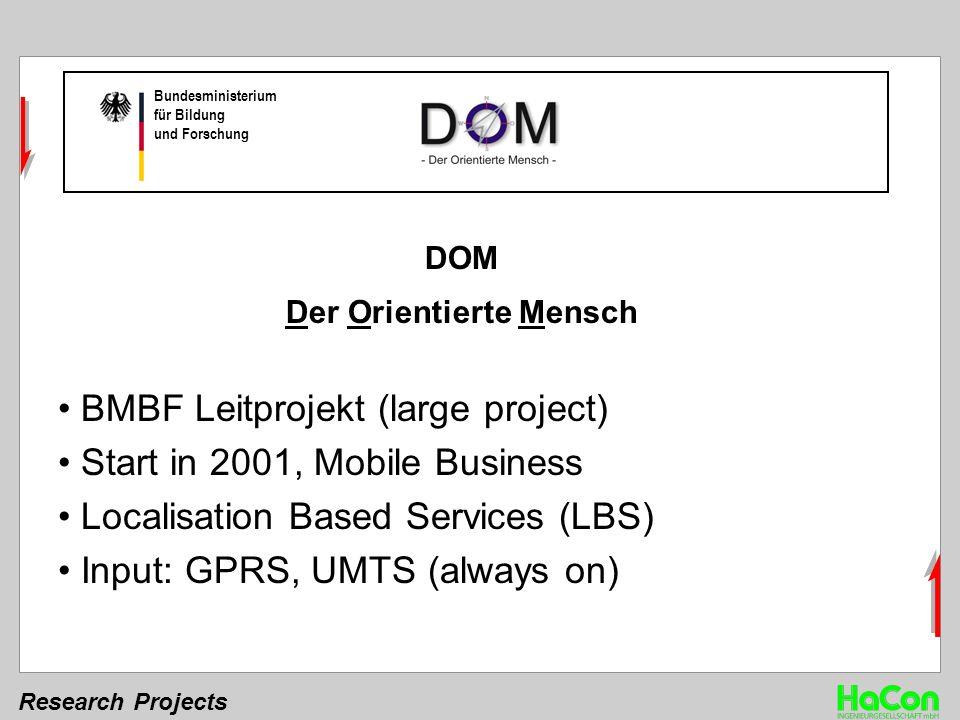 Research Projects Bundesministerium für Bildung und Forschung DOM Der Orientierte Mensch BMBF Leitprojekt (large project) Start in 2001, Mobile Busine