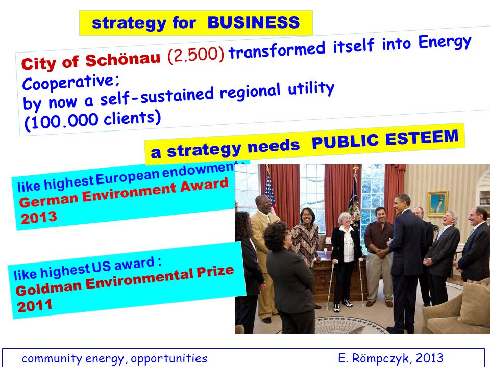 City of Schönau (2.500) transformed itself into Energy Cooperative; by now a self-sustained regional utility (100.000 clients) community energy, oppor
