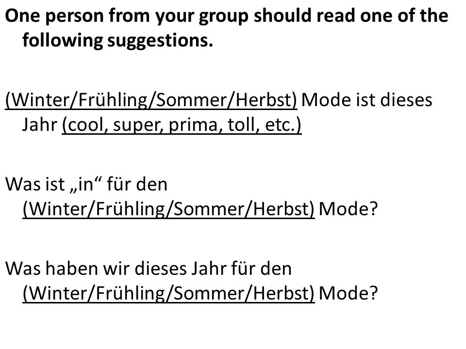 One person from your group should read one of the following suggestions. (Winter/Frühling/Sommer/Herbst) Mode ist dieses Jahr (cool, super, prima, tol