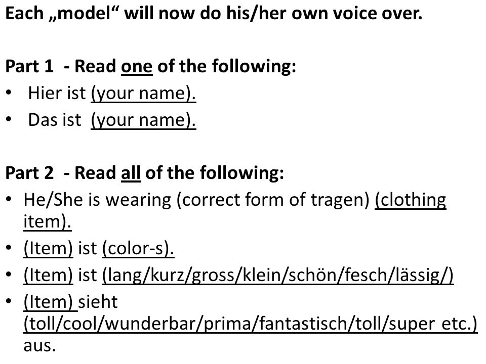Each model will now do his/her own voice over. Part 1 - Read one of the following: Hier ist (your name). Das ist (your name). Part 2 - Read all of the