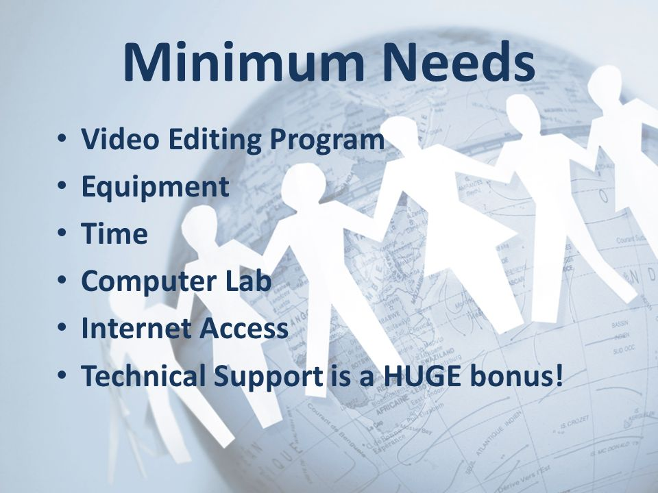 Minimum Needs Video Editing Program Equipment Time Computer Lab Internet Access Technical Support is a HUGE bonus!
