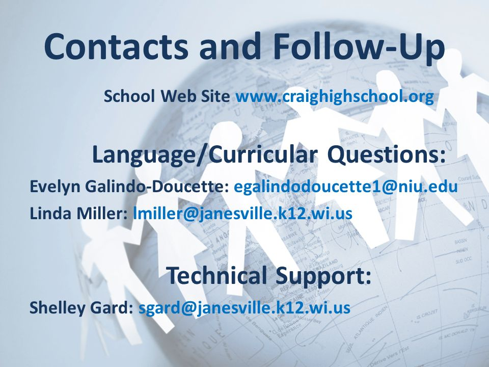 Contacts and Follow-Up School Web Site www.craighighschool.org Language/Curricular Questions: Evelyn Galindo-Doucette: egalindodoucette1@niu.edu Linda
