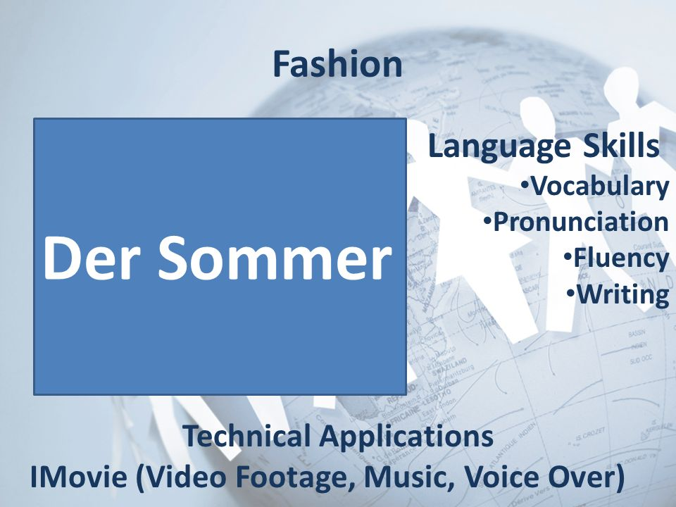 Fashion Language Skills Vocabulary Pronunciation Fluency Writing Technical Applications IMovie (Video Footage, Music, Voice Over) Der Sommer