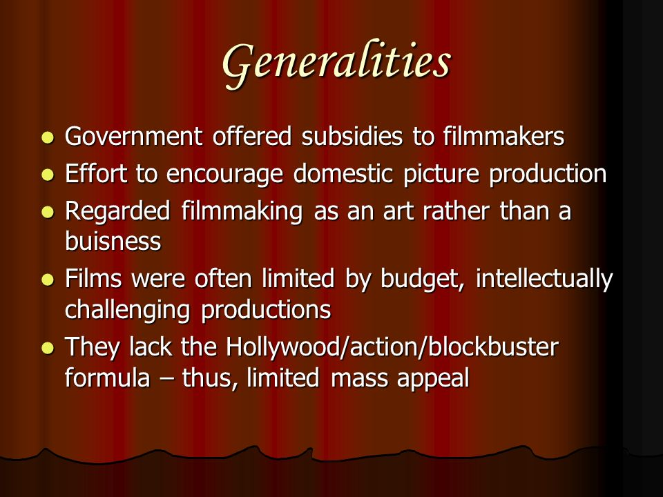 Generalities Government offered subsidies to filmmakers Government offered subsidies to filmmakers Effort to encourage domestic picture production Eff