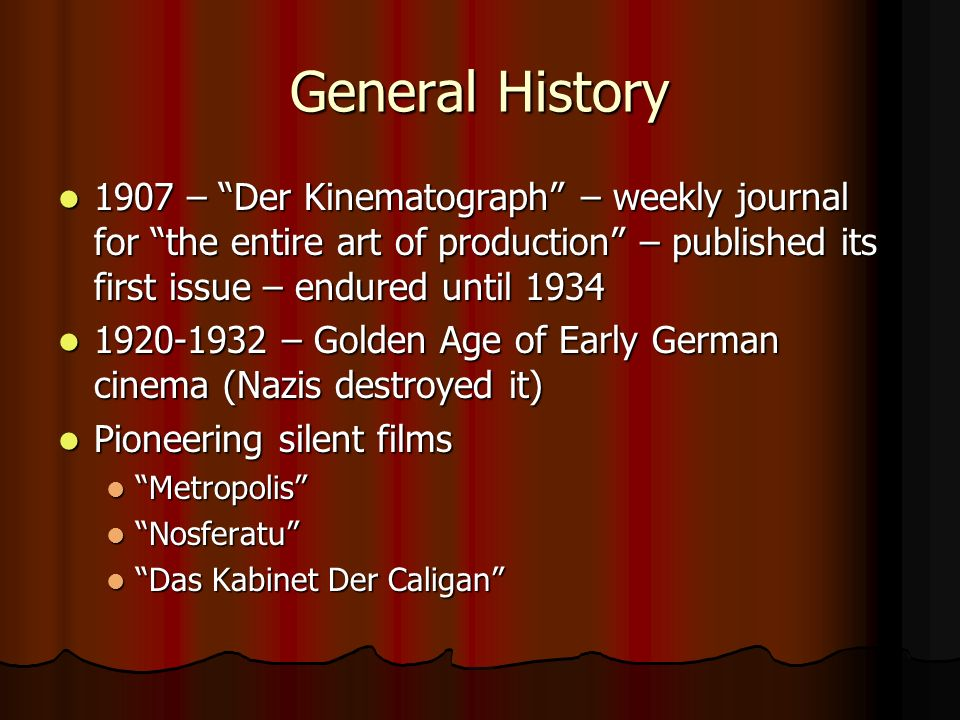 General History 1907 – Der Kinematograph – weekly journal for the entire art of production – published its first issue – endured until 1934 1907 – Der