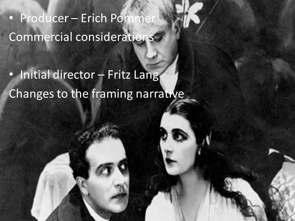 Producer – Erich Pommer Commercial considerations Initial director – Fritz Lang Changes to the framing narrative