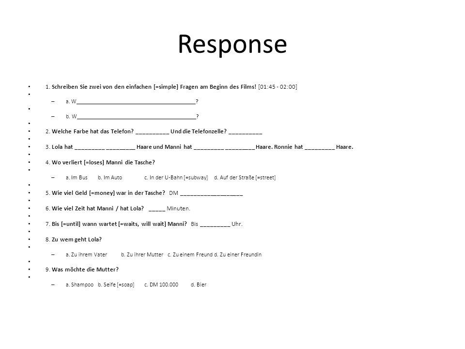 Response 1. Schreiben Sie zwei von den einfachen [=simple] Fragen am Beginn des Films! [01:45 - 02:00] – a. W_________________________________________