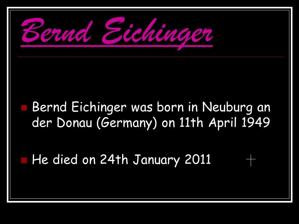 Bernd Eichinger Bernd Eichinger was born in Neuburg an der Donau (Germany) on 11th April 1949 He died on 24th January 2011