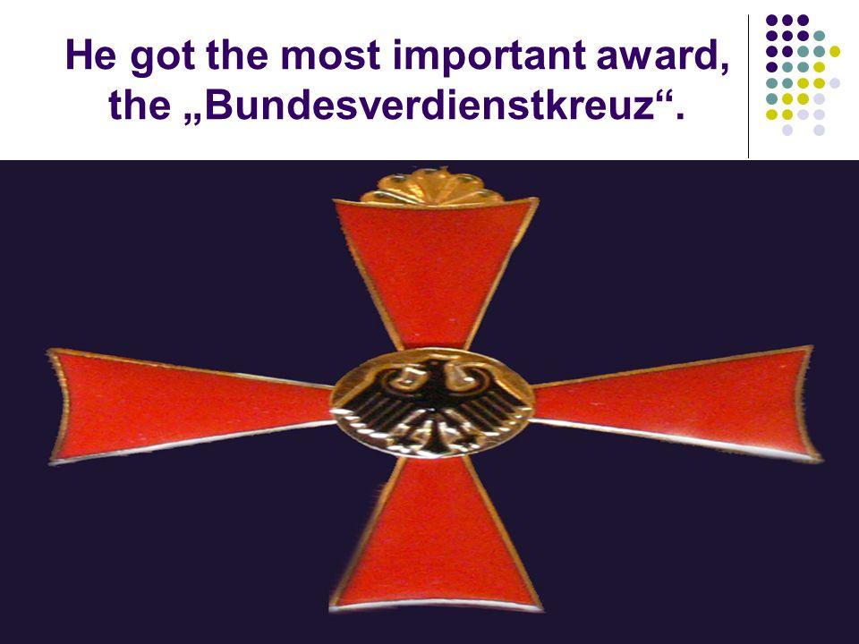 He got the most important award, the Bundesverdienstkreuz.