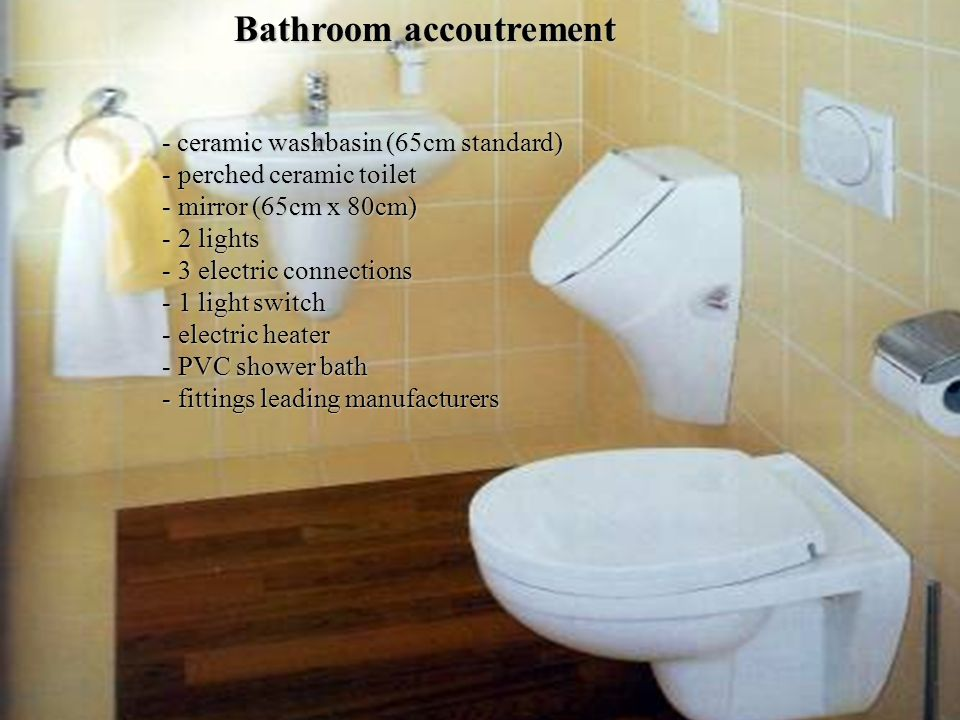 Bathroom accoutrement - ceramic washbasin (65cm standard) - p- p- p- perched ceramic toilet - m- m- m- mirror (65cm x 80cm) - 2- 2- 2- 2 lights - 3- 3- 3- 3 electric connections - 1- 1- 1- 1 light switch - e- e- e- electric heater - P- P- P- PVC shower bath - f- f- f- fittings leading manufacturers