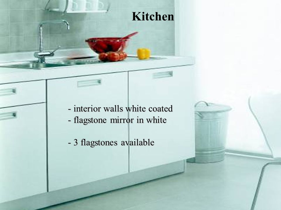 - interior walls white coated - f- f- f- flagstone mirror in white - 3- 3- 3- 3 flagstones available Kitchen