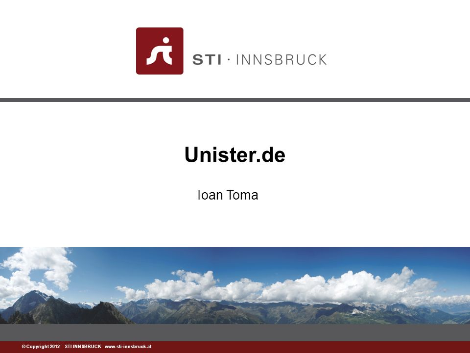 www.sti-innsbruck.at About Unister Founded in: 2002 CEO: Thomas Wagner Headquarter: Leipzig, Germany –Offices in Berlin, Hamburg, Düsseldorf, Dresden, Jena and Chemnitz.