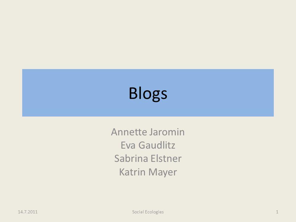Blogs Annette Jaromin Eva Gaudlitz Sabrina Elstner Katrin Mayer 14.7.20111Social Ecologies