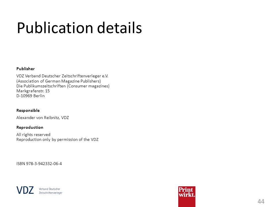 44 Publisher VDZ Verband Deutscher Zeitschriftenverleger e.V. (Association of German Magazine Publishers) Die Publikumszeitschriften (Consumer magazin