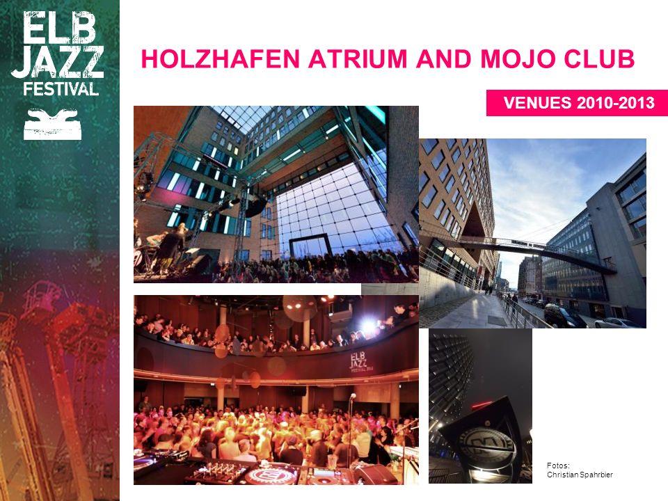 Fotos: Christian Spahrbier HOLZHAFEN ATRIUM AND MOJO CLUB VENUES 2010-2013