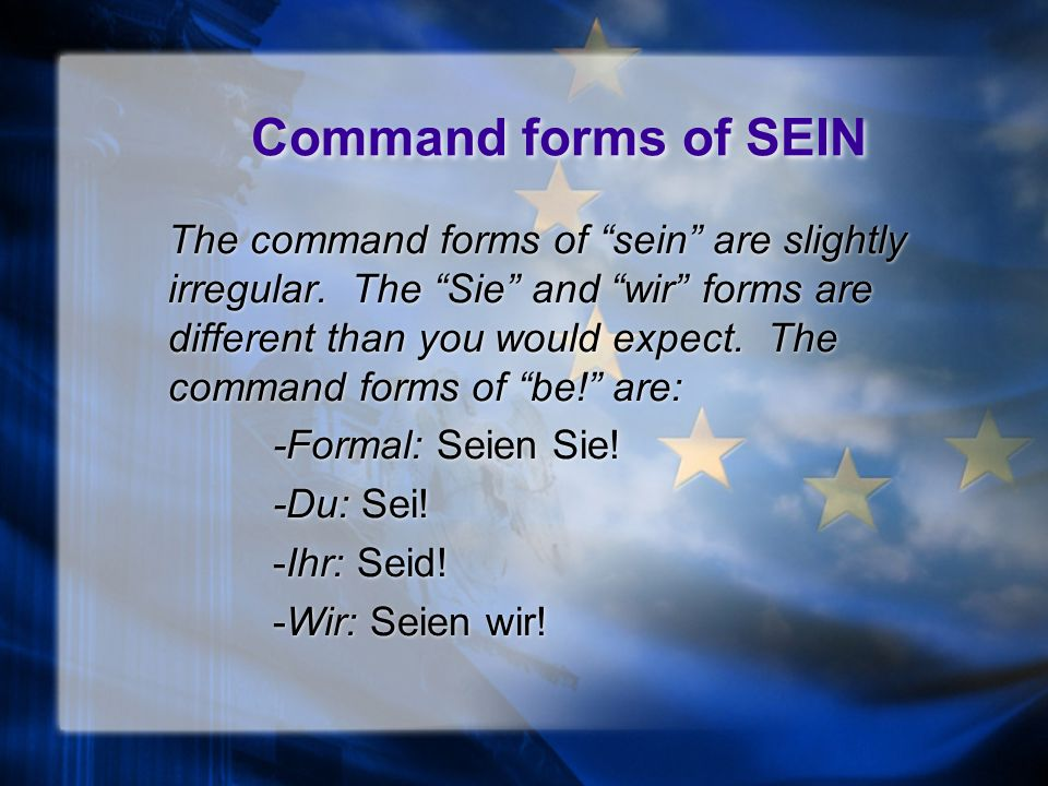 English Commands beginning with Lets… Similar to the Sie command. The conjugated verb is used and the personal pronoun, wir, immediately follows the v