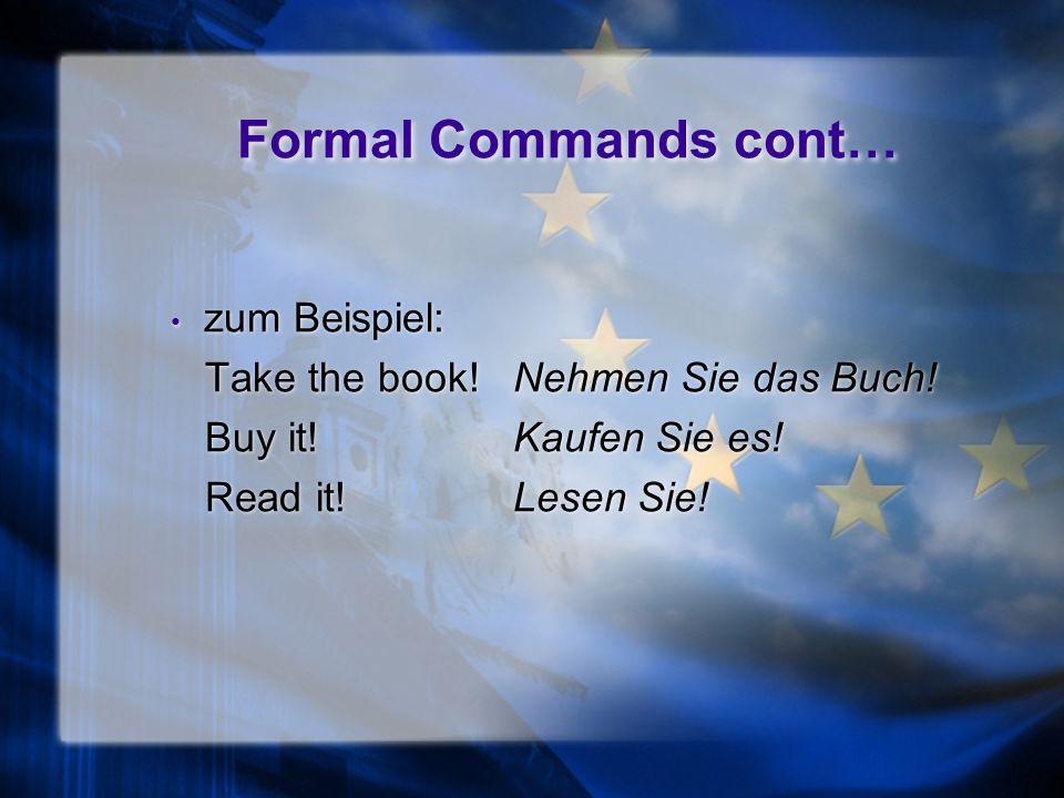 Formal Commands cont… zum Beispiel: Take the book.