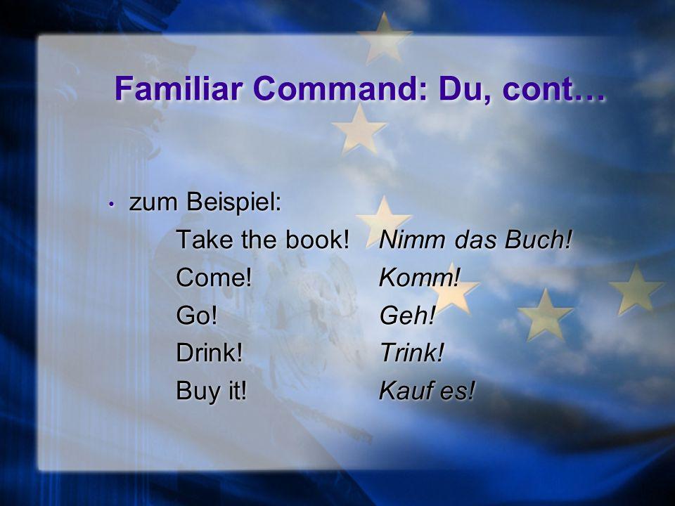 Familiar Command: Du, cont… zum Beispiel: Take the book!Nimm das Buch.
