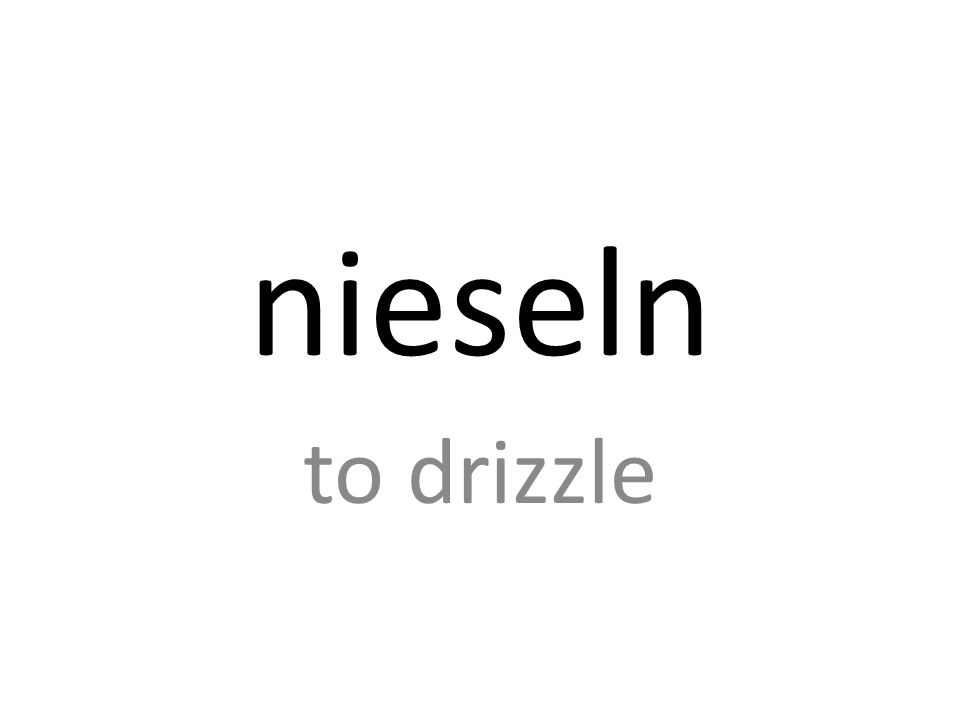 nieseln to drizzle