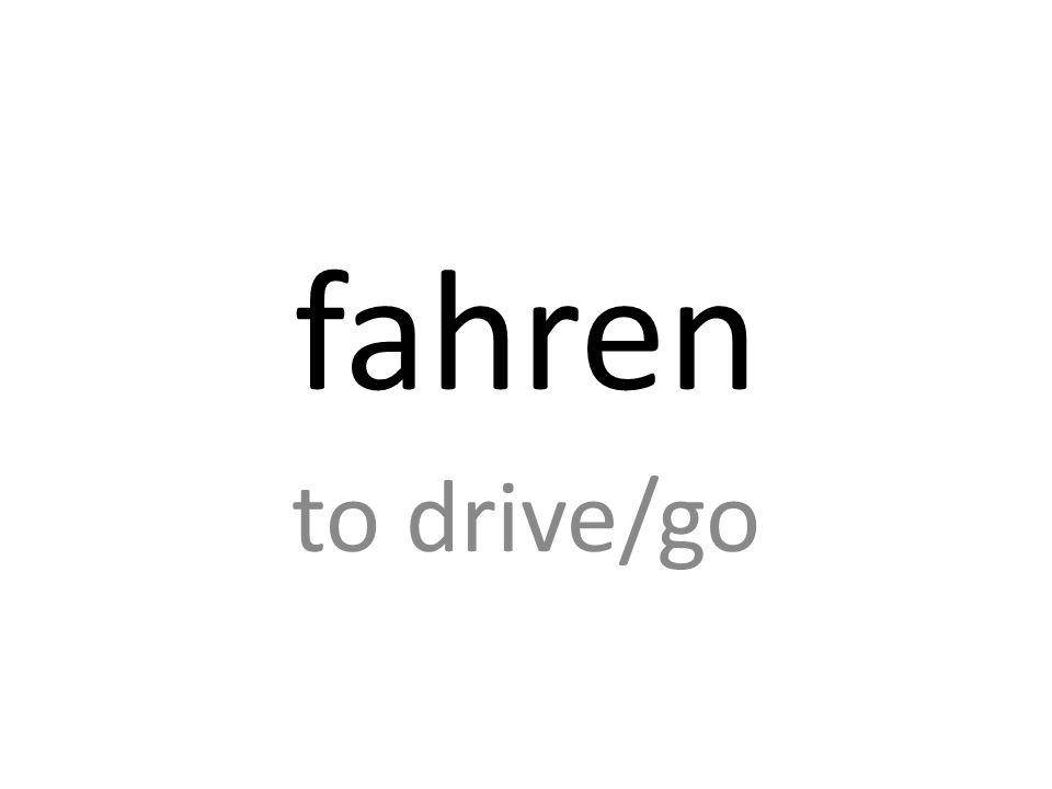 fahren to drive/go