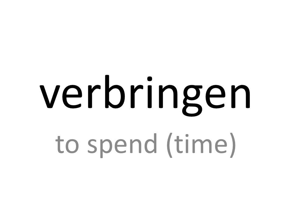verbringen to spend (time)